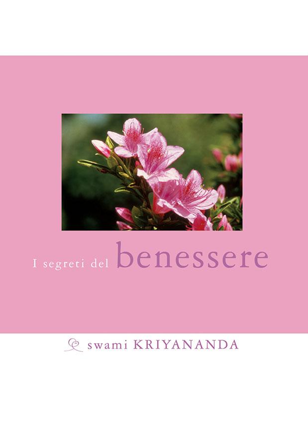 I Segreti Del Benessere Swami Kriyananda Ananda Edizioni Libro Di Pensieri E Aforismi Su Benessere Salute Equilibrio Interiore